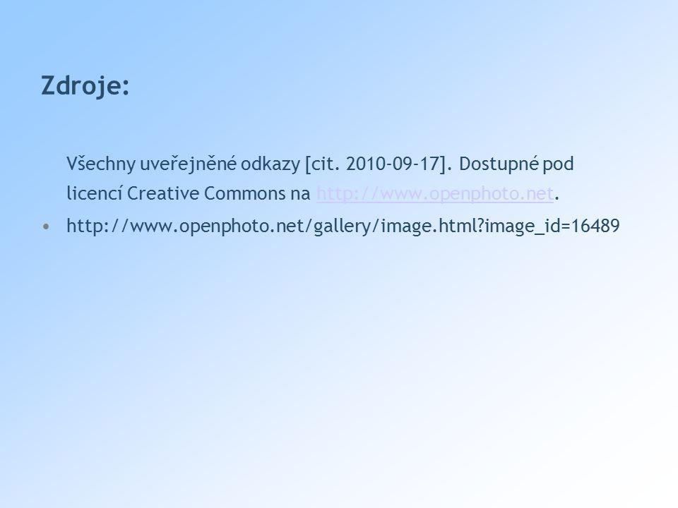 Zdroje: Všechny uveřejněné odkazy [cit. 2010-09-17]. Dostupné pod licencí Creative Commons na http://www.openphoto.net.